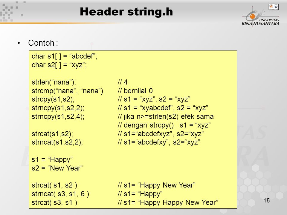 Header string.h Contoh : char s1[ ] = abcdef ; char s2[ ] = xyz ;